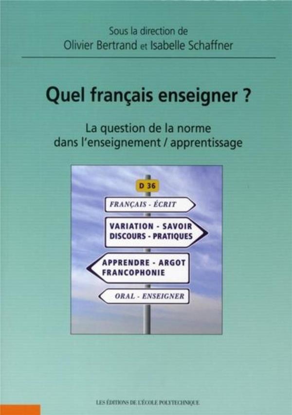 Quel Francais Enseigner ? La Question De La Norme Dans L'Enseignement/Apprentissage