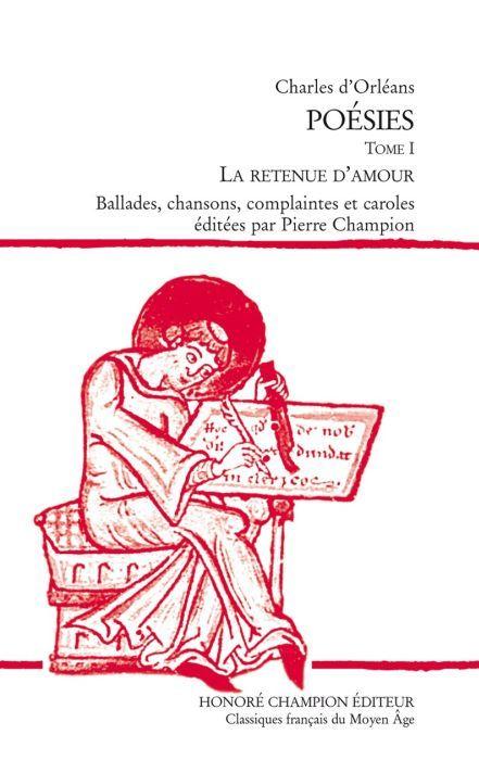 Poésies. t.1 ; la retenue d'amour ; ballades, chansons, complaintes et caroles