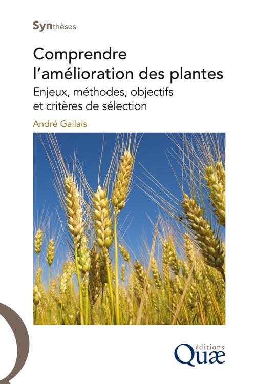Comprendre l'amélioration des plantes ; enjeux, méthodes, objectifs et critères de sélection