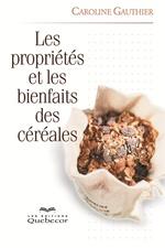 Vente Livre Numérique : Les propriétés et les bienfaits des céréales  - Caroline Gauthier