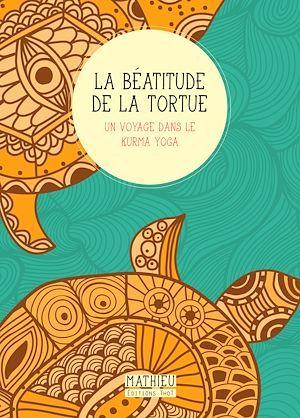 La béatitude de la tortue ; un voyage dans le kurma yoga