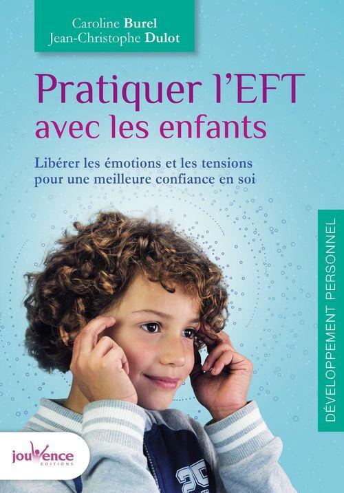 Pratiquer l'EFT avec les enfants ; libérer les émotions et les tensions pour une meilleure confiance en soi