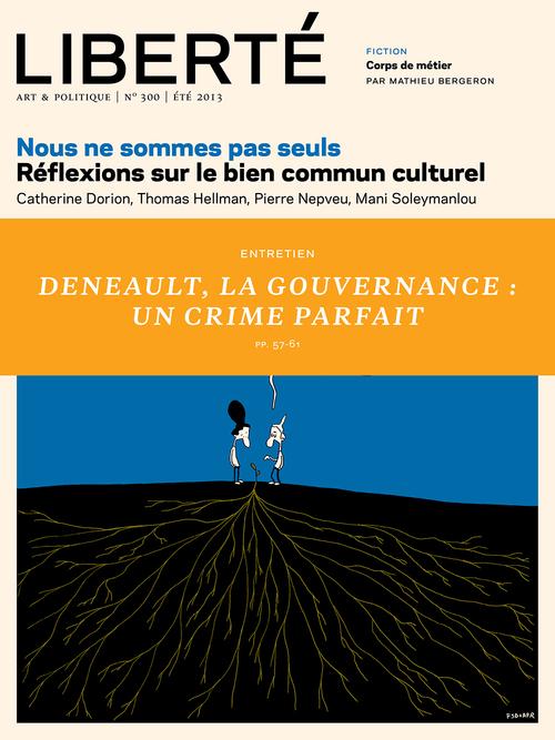 Liberté 300 - Entretien - Alain Deneault, La gouvernance : un crime parfait