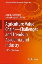 Agriculture Value Chain - Challenges and Trends in Academia and Industry  - Jorge E. Hernandez - Janusz Kacprzyk
