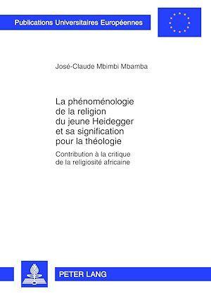 La phenomenologie de la religion du jeune heidegger et sa signification pour la theologie - contribu