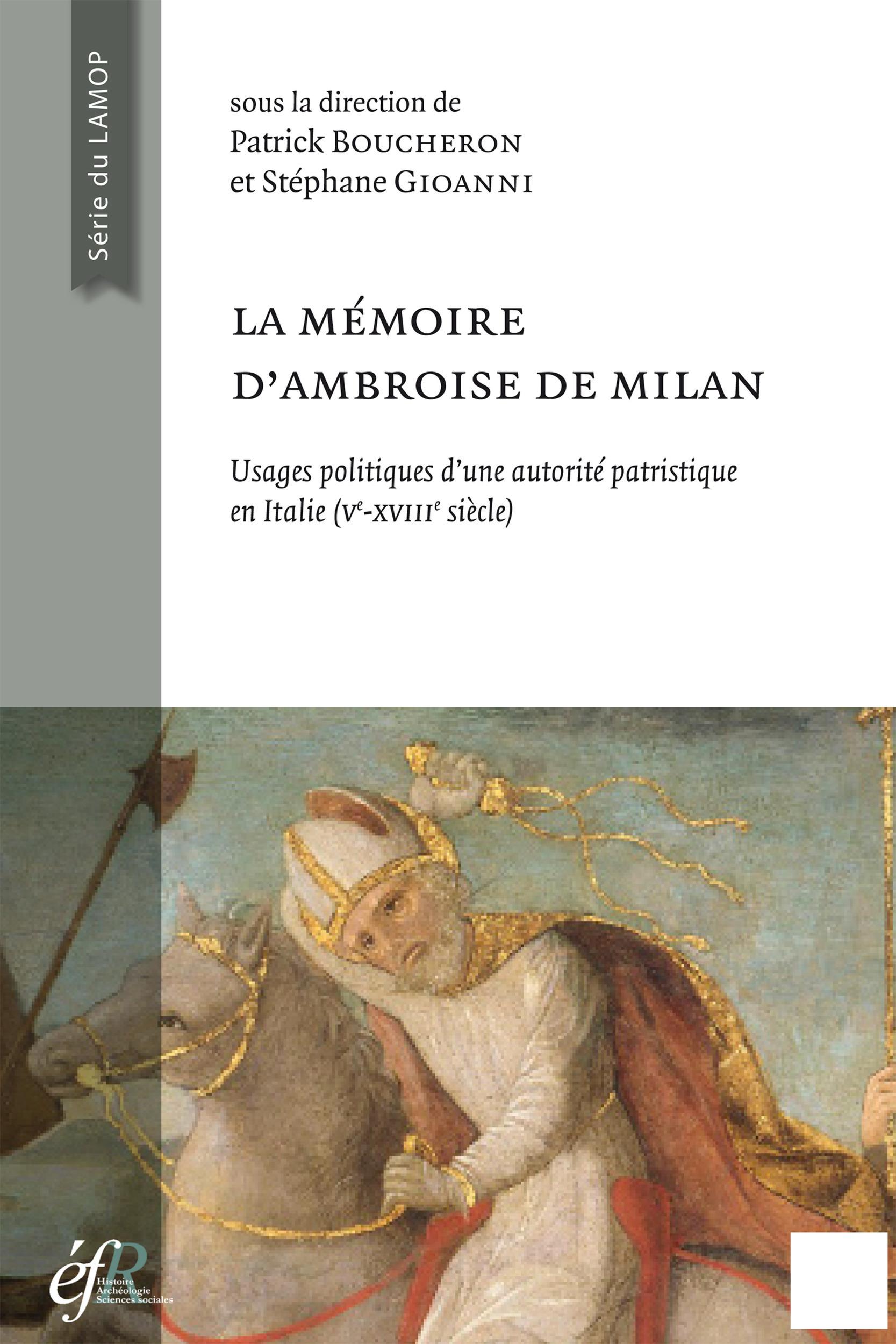 La mémoire d'Ambroise de Milan : usages politiques et sociaux d'une autorité patristique en Italie (Ve-XVIIIe siècle)