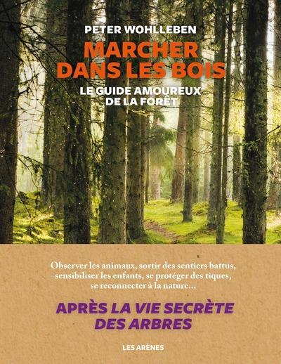 Marcher dans les bois ; le guide amoureux de la forêt