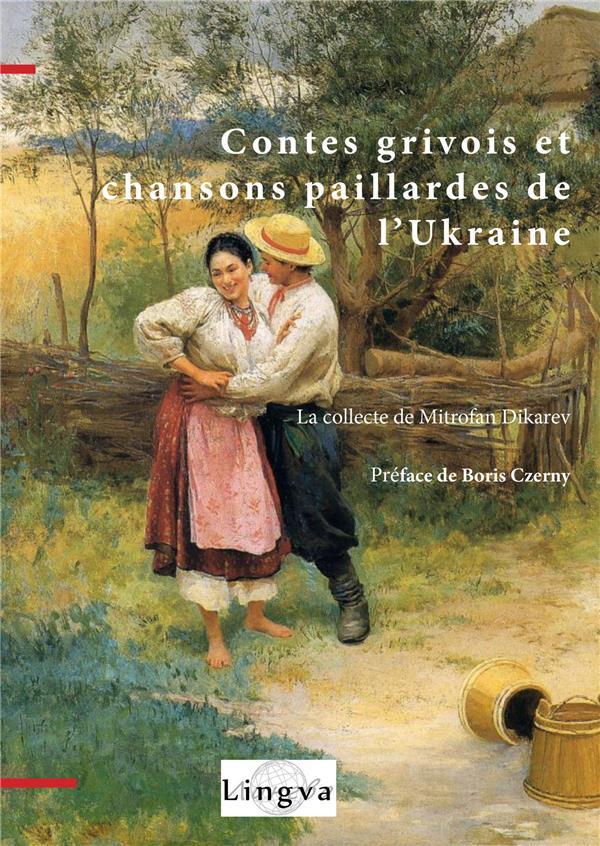 Contes grivois et chansons paillardes de l'Ukraine ; la collecte de Mitrofan Dikarev