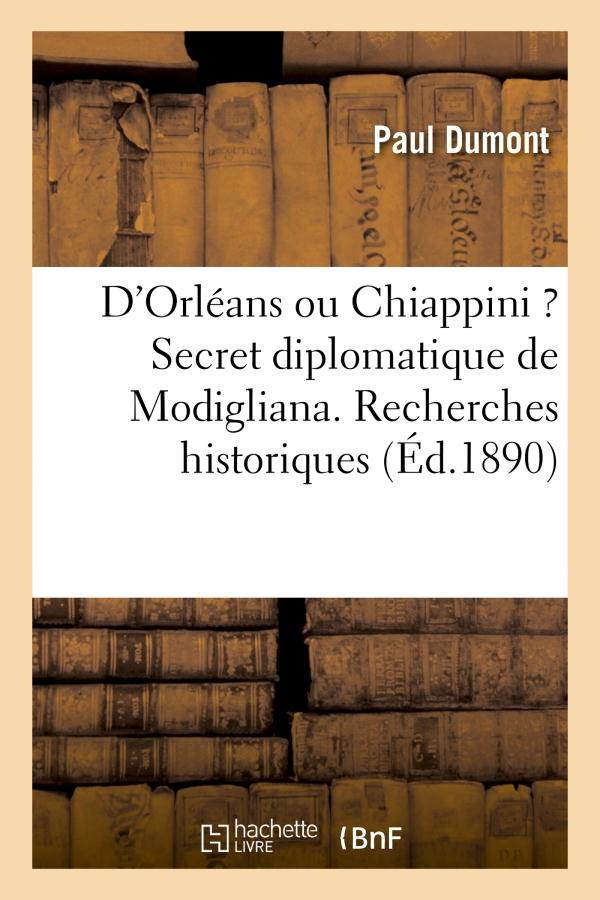 d'orleans ou chiappini ? secret diplomatique de modigliana. recherches historiques - , avec de nombr