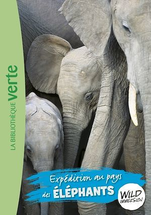 the wild immersion - t06 - wild immersion 06 - expedition au pays des elephants