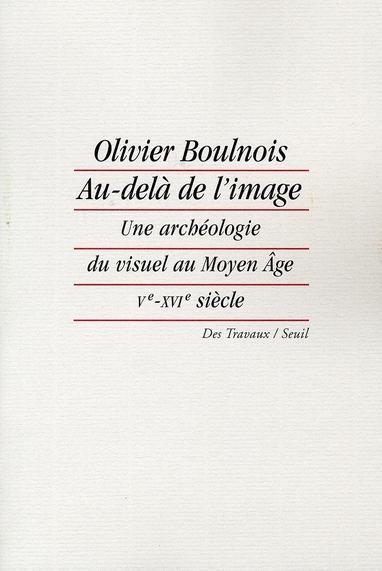 Au-dela de l'image. une archeologie du visuel au moyen age (ve-xvie siecle)