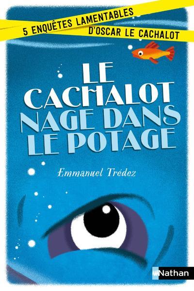 Le cachalot nage dans le potage ; 5 enquêtes lamentables d'Oscar Cachalot