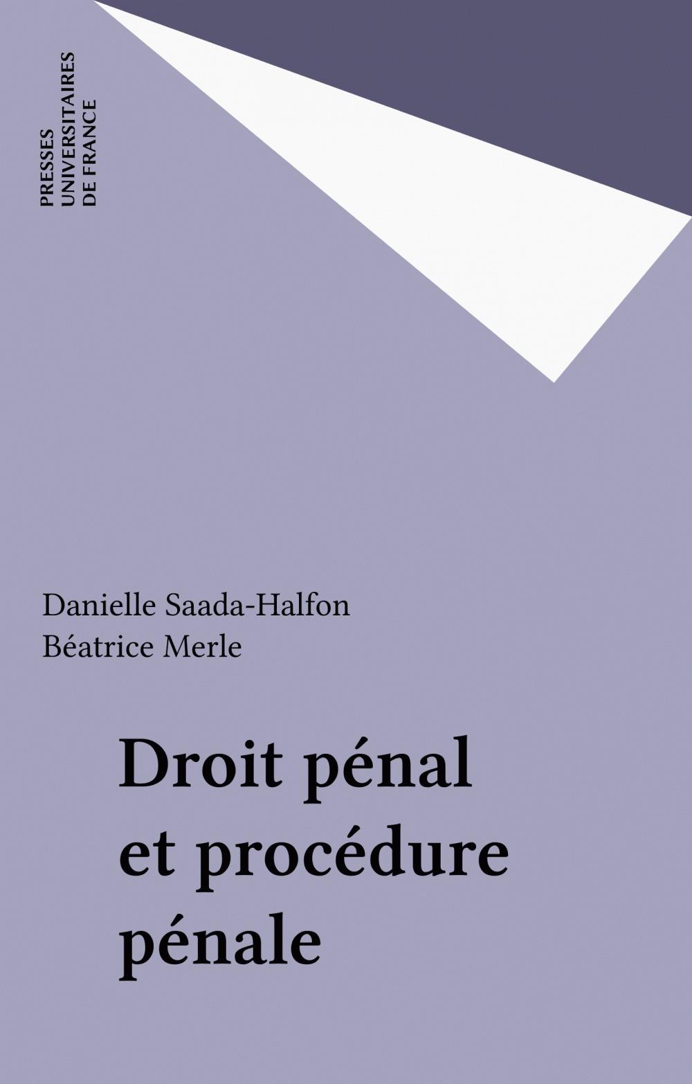Droit pénal et procédure pénale  - Béatrice Merle  - Danielle Saada-Halfon