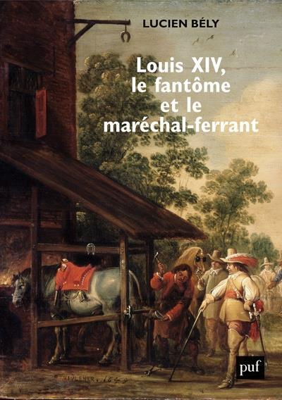 Louis XIV, le fantôme et le maréchal-ferrand