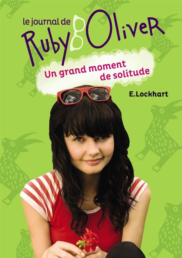 le journal de Ruby Oliver t.3 ; un grand moment de solitude