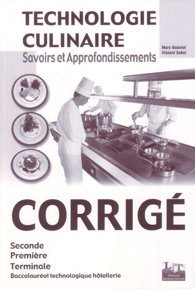 Technologie Culinaire ; Savoirs Et Approfondissements ; 2nde, 1ere, Terminale ; Bac Technologique Hotellerie ; Corrige (Edition 2003)