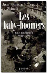 Les Baby-boomers  - Sirinelli J-F. - Jean-François Sirinelli