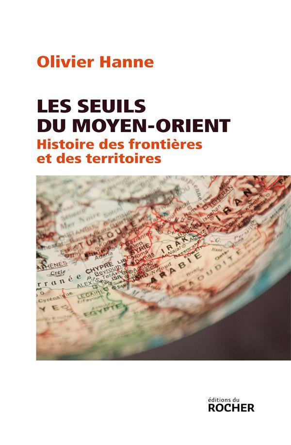 Les seuils du Moyen-Orient ; histoire des frontières et des territoires