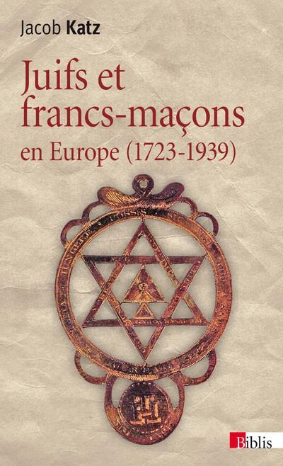 Juifs Et Francs-Macons En Europe (1723-1939)