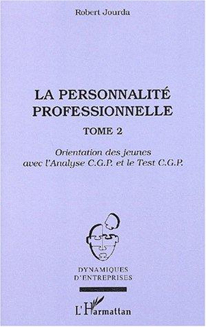 La personnalite professionnelle - tome 2 - orientation des jeunes avec l'analyse c.g.p. et le test c