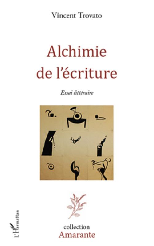 Alchimie de l'écriture ; essai littéraire