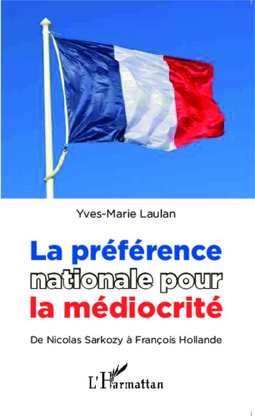 La préférence nationale pour la médiocrité ; de Nicolas Sarkozy à François Hollande
