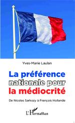 Vente Livre Numérique : Preference Nationale Pour La Mediocrite (La) De Nicolas Sarkozy A Francois Hollande  - Yves-Marie Laulan