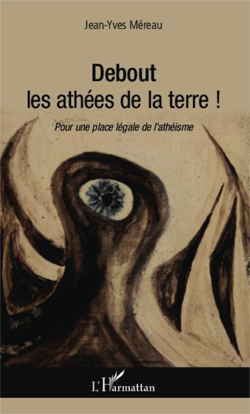 Debout les athées de la terre ; pour une place légale de l'athéisme