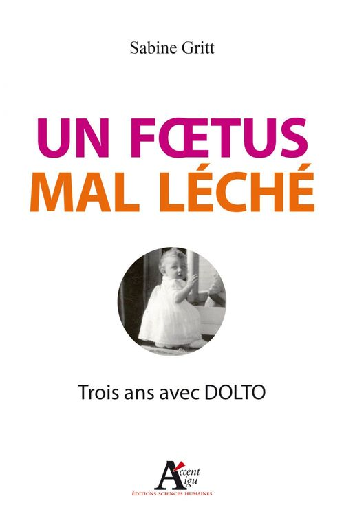 Un foetus mal léché ; trois ans avec Dolto