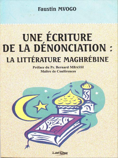 Une écriture de la dénonciation: La littérature maghrébine