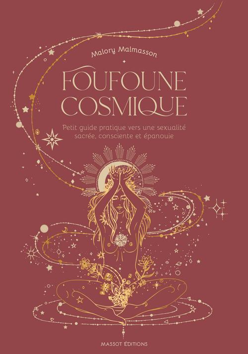Foufoune cosmique ; petit guide pratique vers une sexualité sacrée, consciente et épanouie