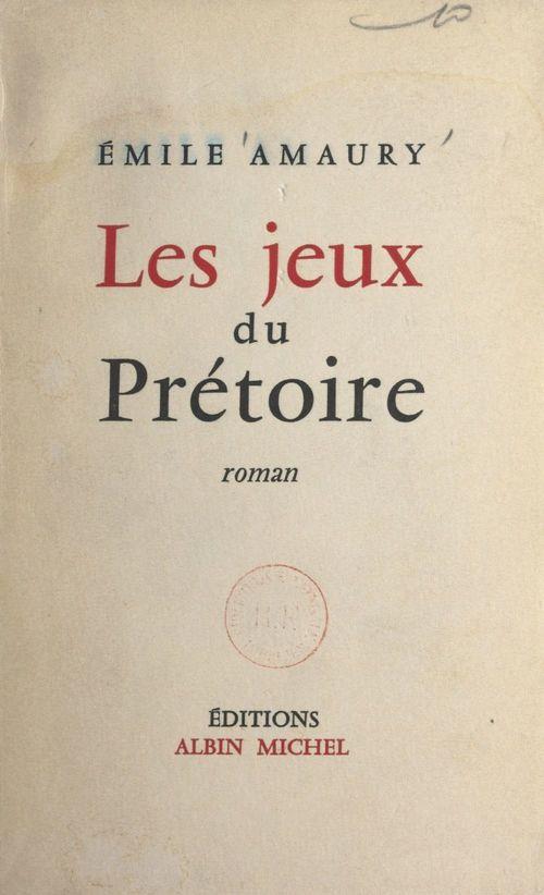 Les jeux du prétoire  - Émile Amaury