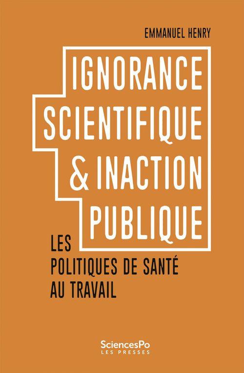 Ignorance scientifique & inaction publique ; les politiques de santé au travail
