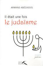 Vente Livre Numérique : Il était une fois le judaïsme  - Armand Abecassis