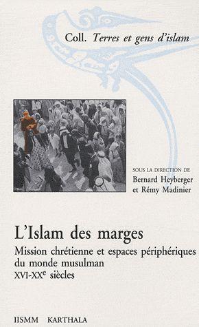 L'islam des marges ; mission chrétienne et espaces péripheriques du monde musulman XVI-XX siècle