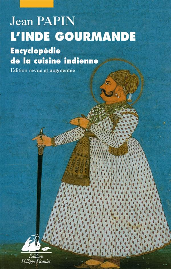 L'inde gourmande ; encyclopedie de la cuisine indienne