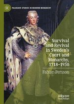 Survival and Revival in Sweden's Court and Monarchy, 1718-1930  - Fabian Persson