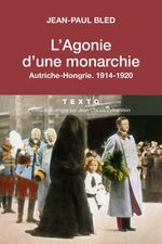 Vente EBooks : L'agonie d'une Monarchie, Autriche-Hongrie, 1914-1920  - Jean-Paul BLED