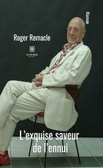L´exquise saveur de l´ennui  - Remacle Roger