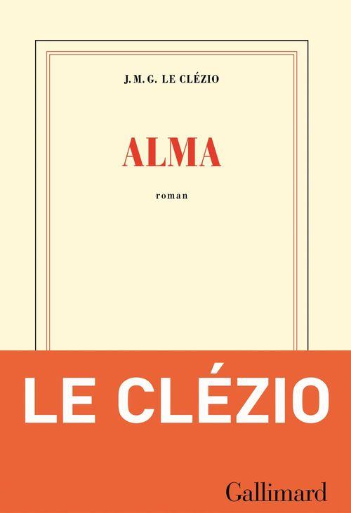 Alma  - Jean-Marie Gustave Le Clezio  - J. M. G. Le Clézio