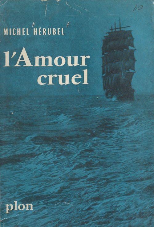 L'amour cruel  - Michel Hérubel