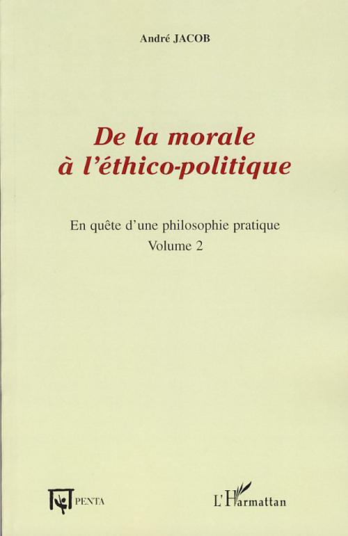 En quête d'une philosophie pratique t.2 ; de la morale à l'éthico-politique