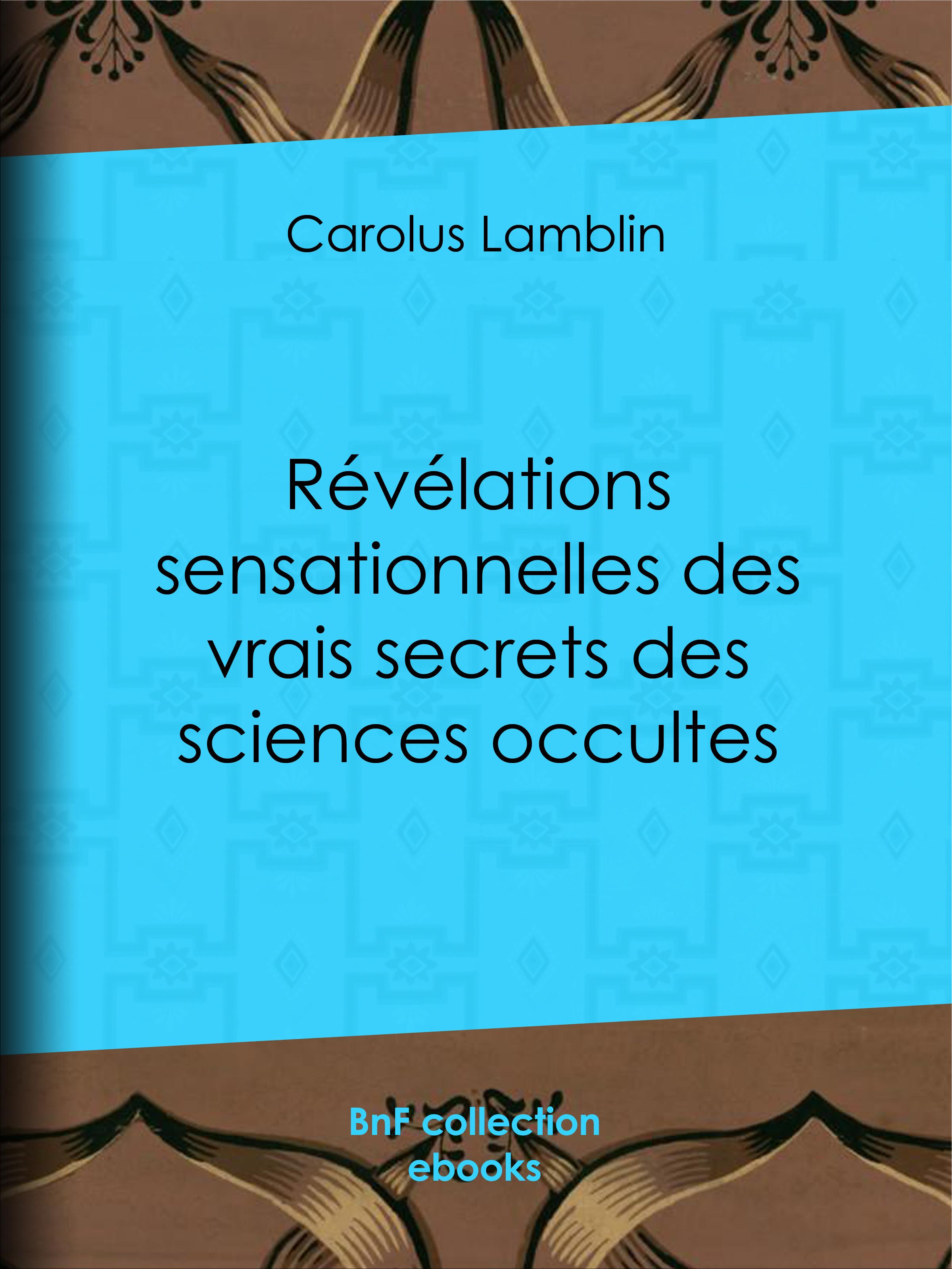 Révélations sensationnelles des vrais secrets des sciences occultes