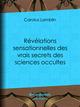 Révélations sensationnelles des vrais secrets des sciences occultes  - Carolus Lamblin