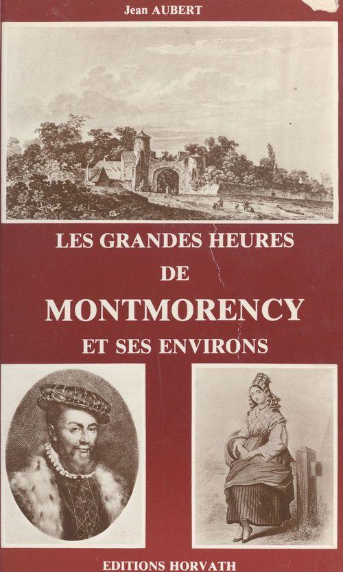 Les grandes heures de Montmorency et ses environs