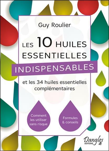 Les 10 huiles essentielles indispensables et les 34 huiles essentielles complémentaires