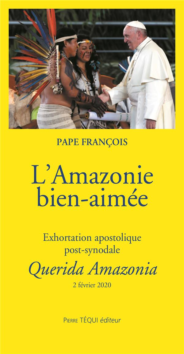 L'AMAZONIE BIEN-AIMEE  -  EXHORTATION APOSTOLIQUE POST-SYNODALE  -  QUERIDA AMAZONIA