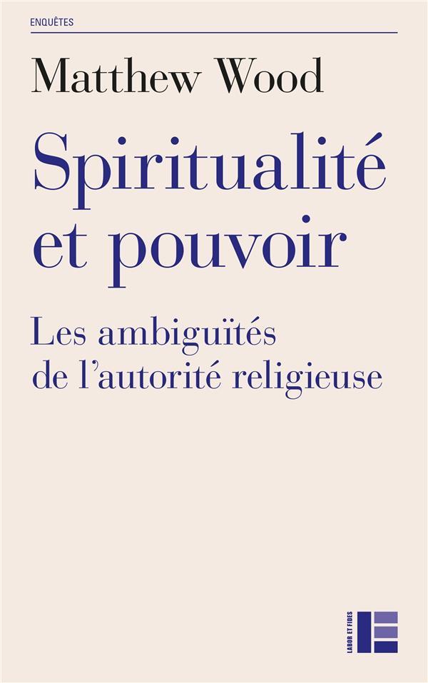SPIRITUALITE ET POUVOIR : LES AMBIGUITES DE L'AUTORITE RELIGIEUSE