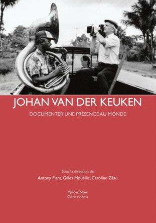 Johan van der Keuken ; documenter une présence au monde