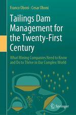 Tailings Dam Management for the Twenty-First Century  - Franco Oboni - Cesar Oboni